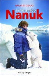 """""""Il mio amico Nanuk"""" (Sperling&Kupfer) di Brando Quilici"""