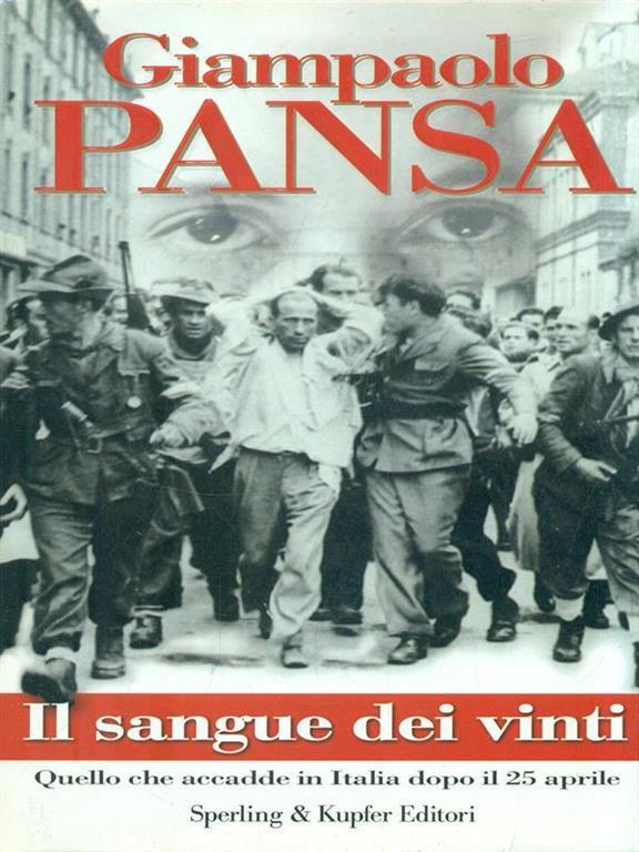 Il sangue dei vinti. Quello che accadde in Italia dopo il 25 aprile, Giampaolo Pansa