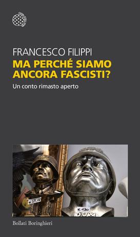 Ma perché siamo ancora fascisti di Francesco Filippi, libri sul 25 aprile e sulla Resistenza