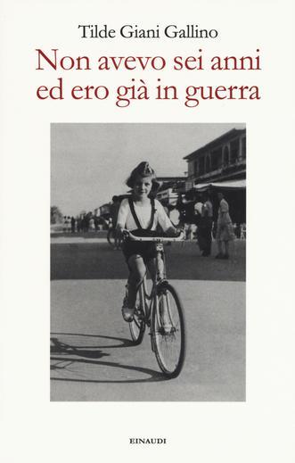 Non avevo sei anni ed ero già in guerra, Tilde Giani Gallino, libri sulla Resistenza e sul 25 aprile