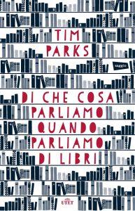 tim parks di cosa parliamo quando parliamo di libri