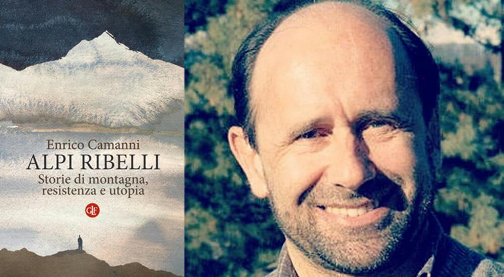 Montagna, resistenza e utopia: le Alpi ribelli di Enrico Camanni