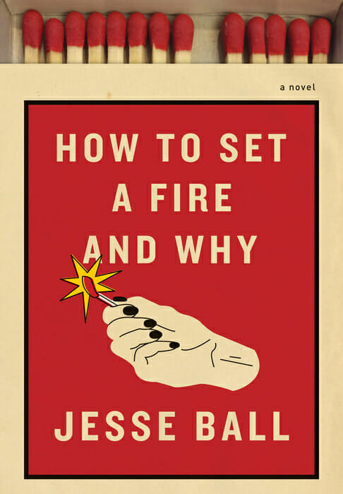 How to Set a Fire and Why - Jesse Ball
