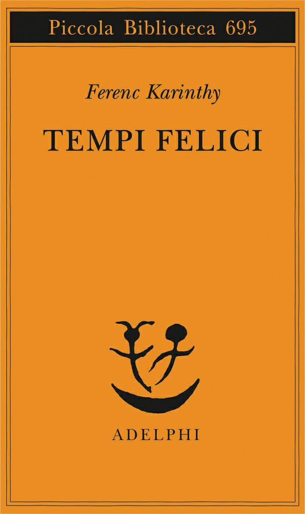 Tempi felici Ferenc Karinthy