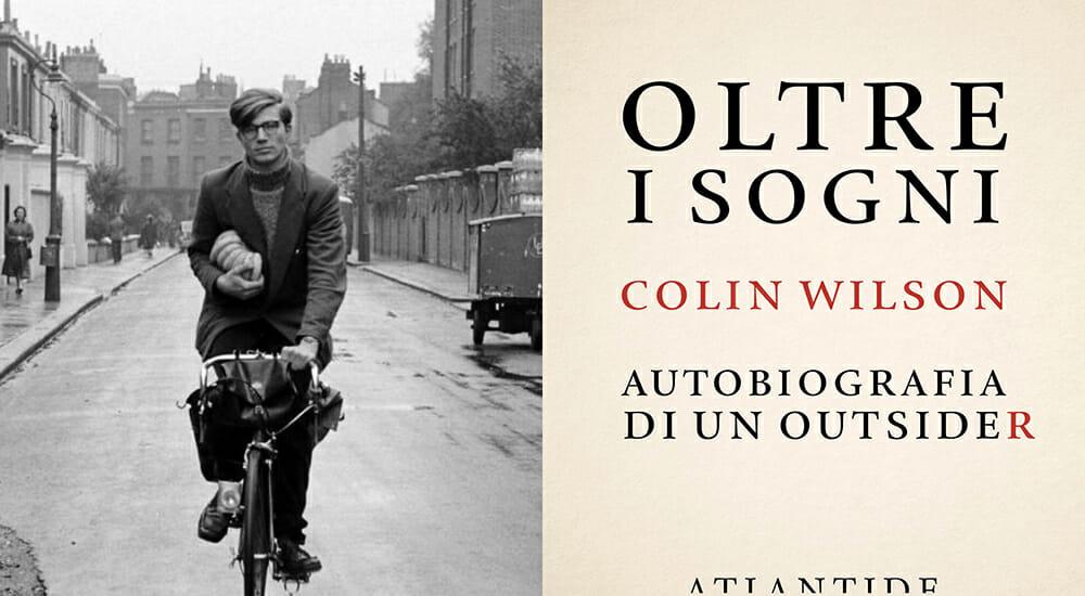 """""""Oltre i sogni"""": autobiografia di Colin Wilson, outsider della letteratura"""