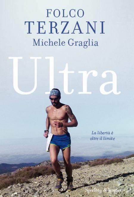 Folco terzani Michele Graglia Ultra. La libertà è oltre il limite copertina