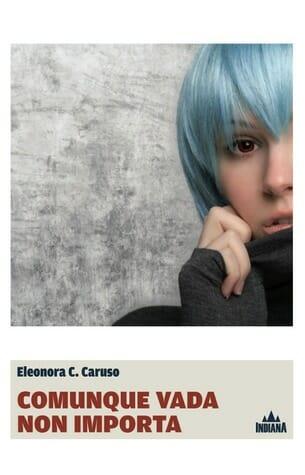 ELEONORA C. CARUSO - Comunque vada non importa