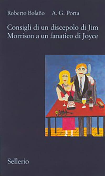 consigli di un discepolo di Jim Morrison a un fanatico di Joyce roberto bolano