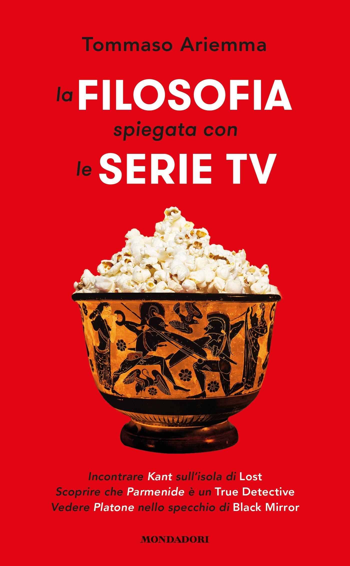 tommaso ariemma la filosofia spiegata con le serie tv mondadori copertina