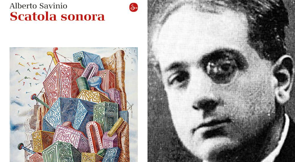 """""""Scatola Sonora"""" di Alberto Savinio: la musica come metafisica"""
