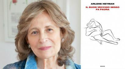 Racconti: Arlene Heyman descrive le relazioni e il sesso, a qualsiasi età e senza pudore