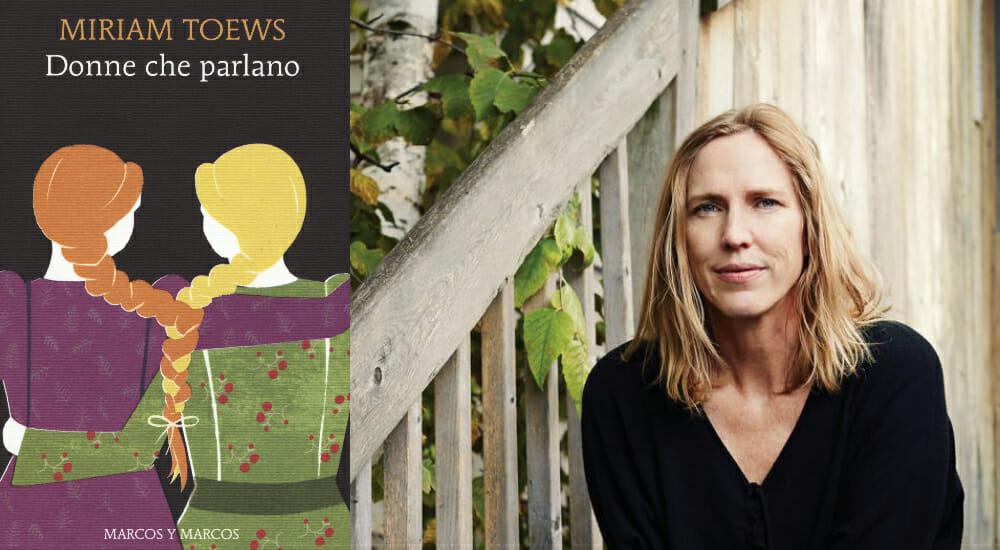 """""""Donne che parlano"""" contro le violenze degli uomini: il nuovo romanzo di Miriam Toews"""
