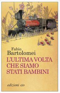 Fabio Bartolomei L'ultima volta che siamo stati bambini