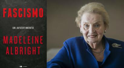 Il saggio di Madeleine Albright riflette sul ritorno del fascismo nel mondo contemporaneo