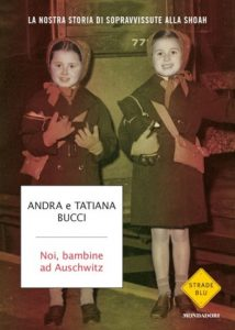 Andra Bucci, Tatiana Bucci Noi, bambine ad Auschwitz Andra Tatiana Bucci