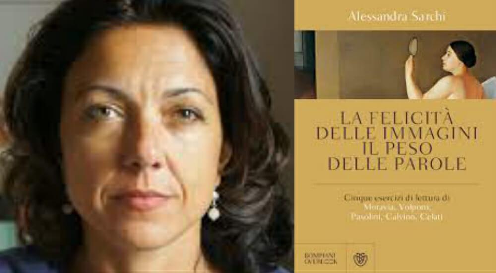 In un saggio Alessandra Sarchi analizza il rapporto tra immagini e parole, attraverso cinque grandi autori