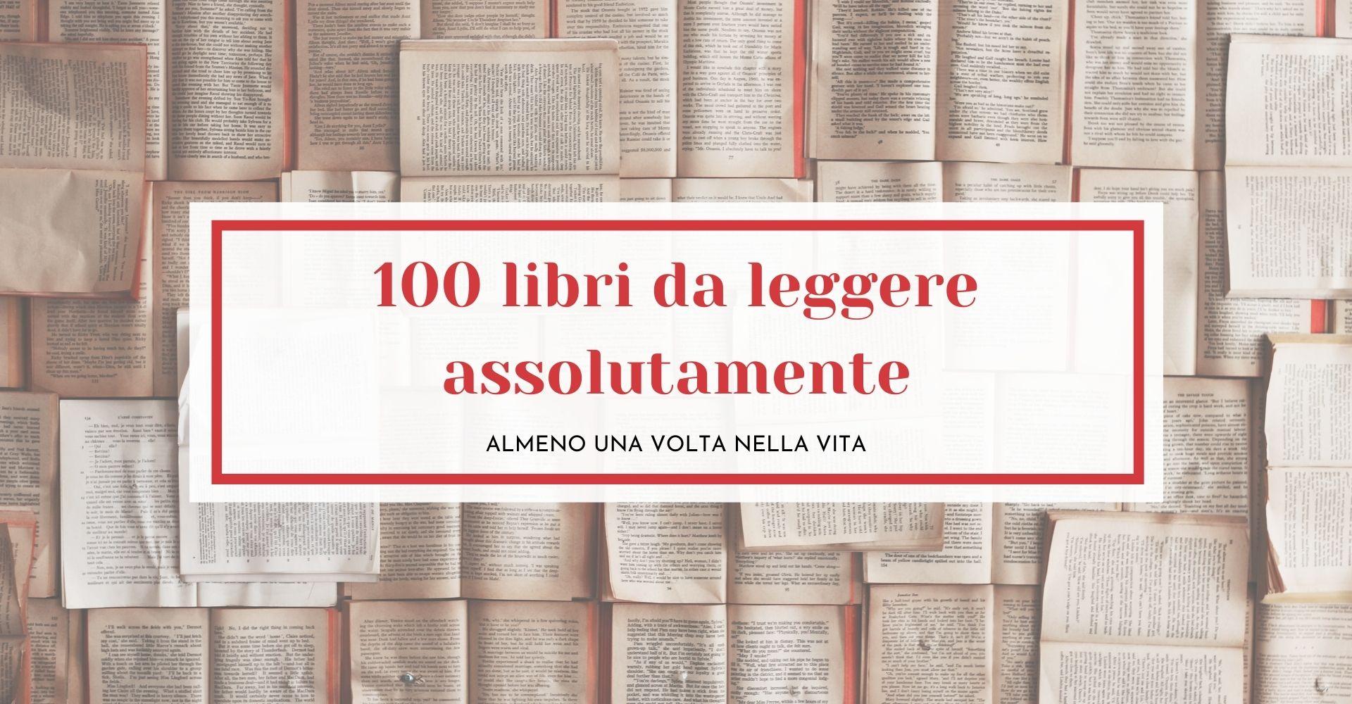 100 libri da leggere assolutamente nella vita