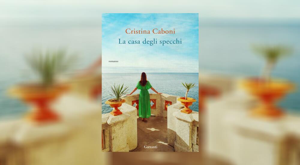 """""""La casa degli specchi"""", il nuovo romanzo di Cristina Caboni"""