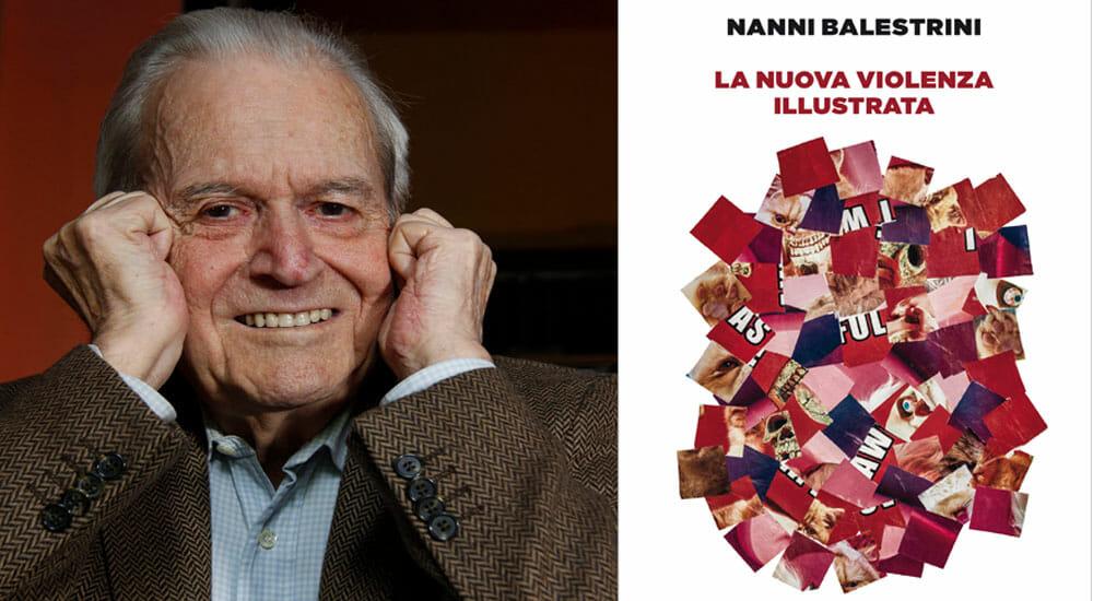 """""""La nuova violenza illustrata"""": il testamento letterario di Balestrini racconta la violenza dei nostri anni"""