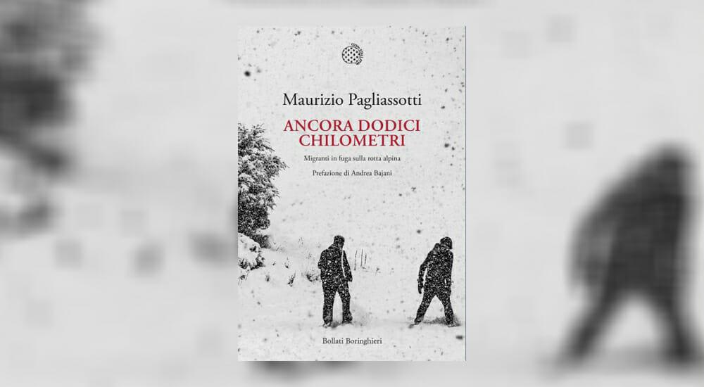 """""""Ancora dodici chilometri"""": Maurizio Pagliassotti racconta la """"rotta alpina"""" dei migranti"""