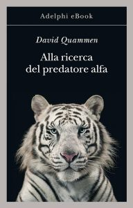 Libri David QUammen Alla ricerca del predatore alfa Adelphi