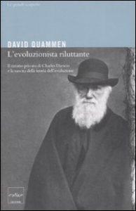 Libri David Quammen L'evoluzionista riluttante Darwin