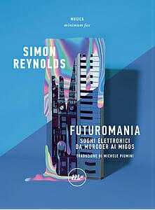 Futuromania Sogni elettronici da Moroder ai Migos di Simon Reynolds