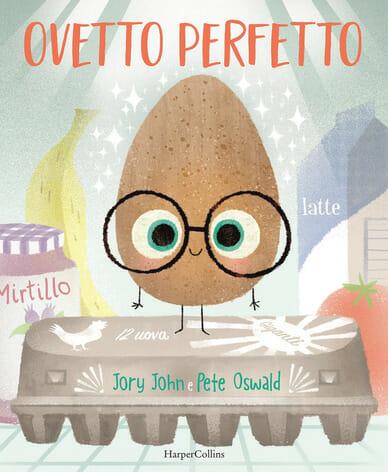 copertina del libro Ovetto perfetto di Jory John e Pete Oswald