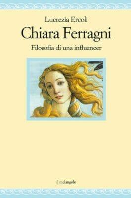 Chiara Ferragni Filosofia di un'influencer Lucrezia Ercoli