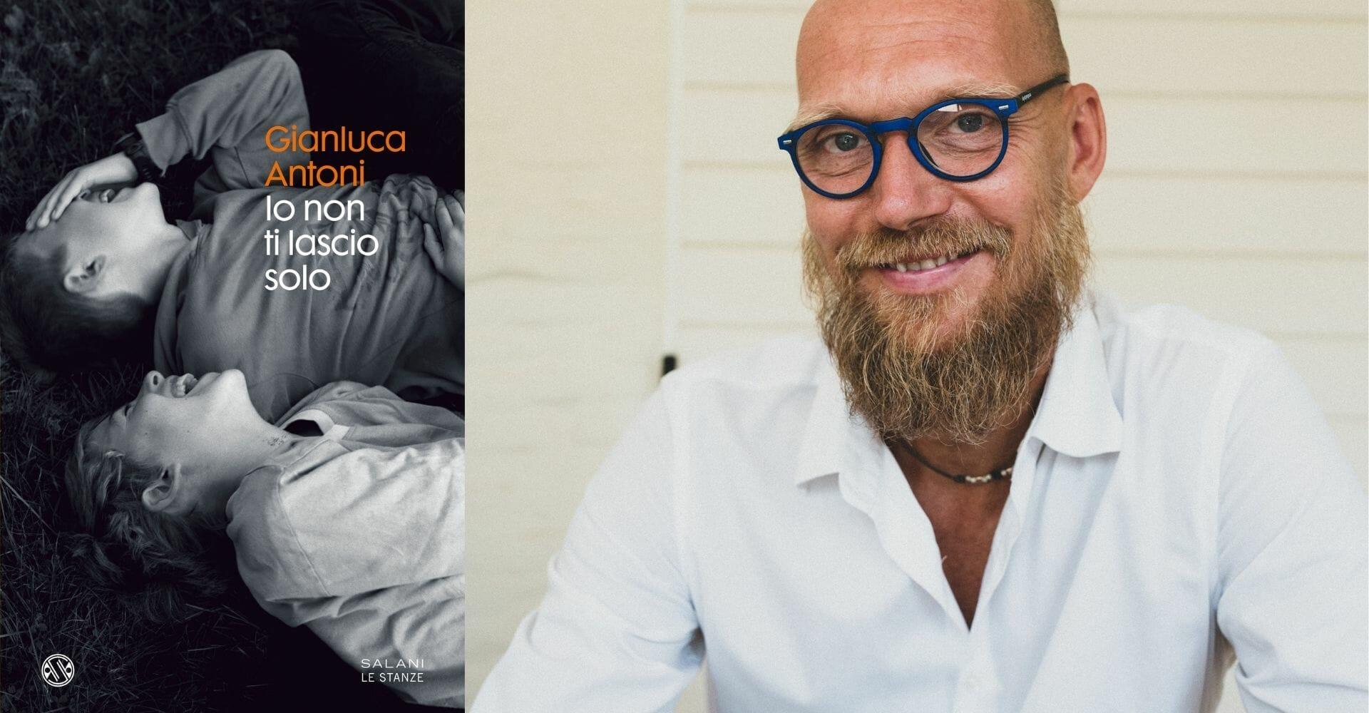 """""""Io non ti lascio solo"""" di Gianluca Antoni mescola giallo e storia di formazione"""