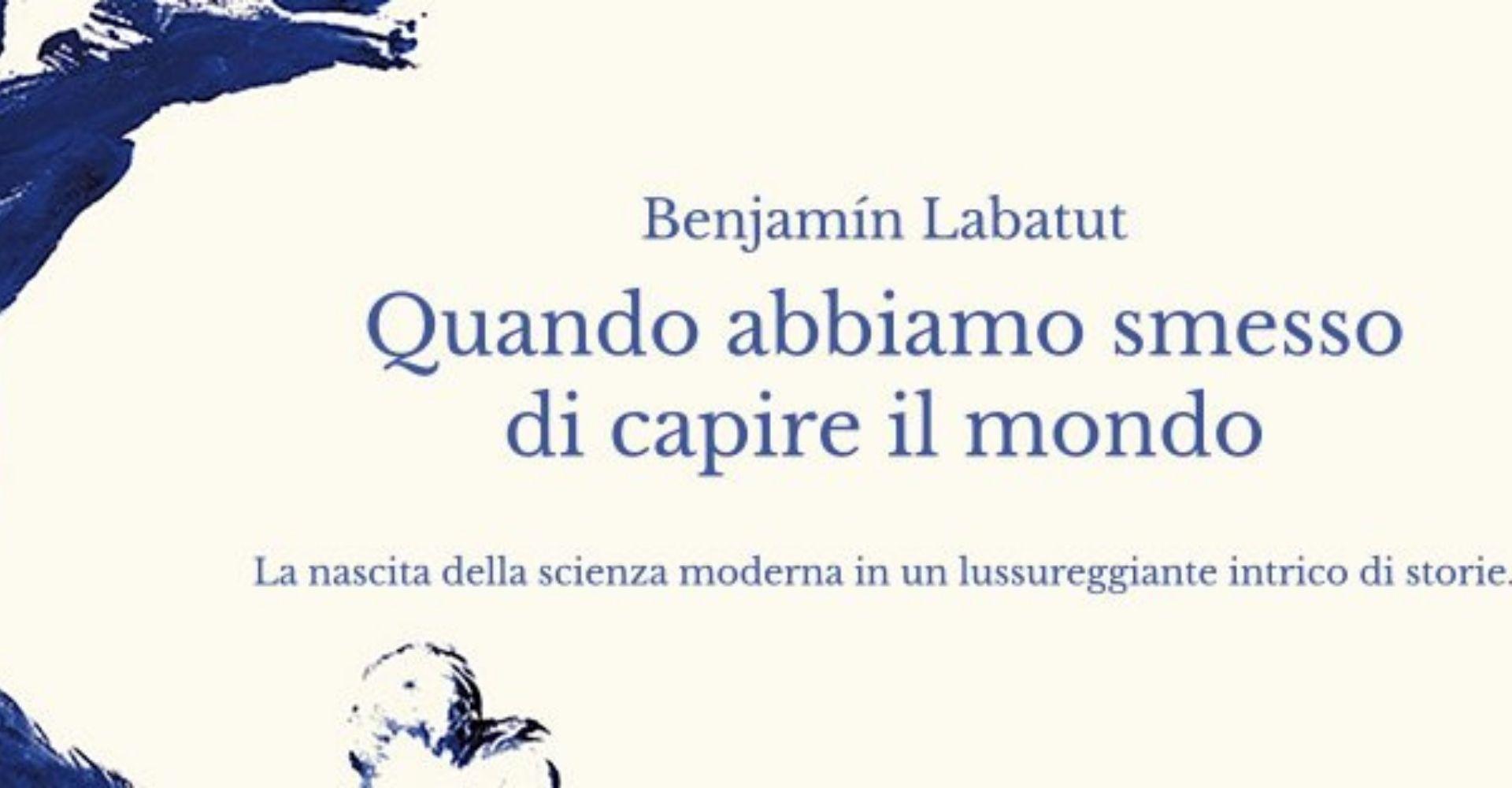 Narrare l'oscuro della scienza: il caso Benjamín Labatut