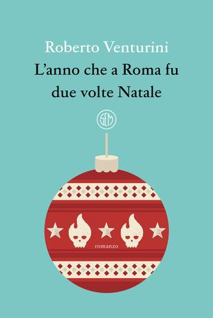 L'anno che a Roma fu due volte Natale, Roberto Venturini
