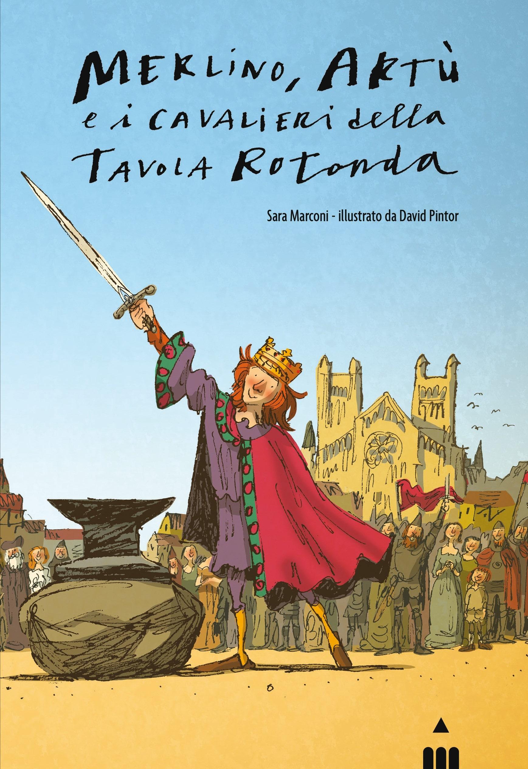 Merlino, Artù e i cavalieri della tavola rotonda, libri per bambini 2021