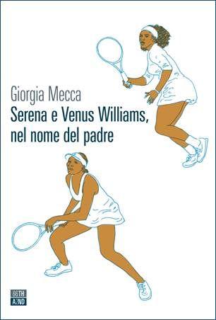 Giorgia Mecca: Serena e Venus Williams, nel nome del padre U6