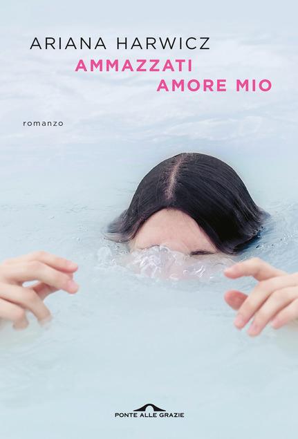 tra i libri thriller 2021 il libro Ammazzati amore mio di Ariana Harwicz
