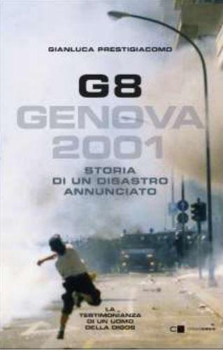 G8 Genova 2001 - Storia di un disastro annunciato - Gianluca Prestigiacomo
