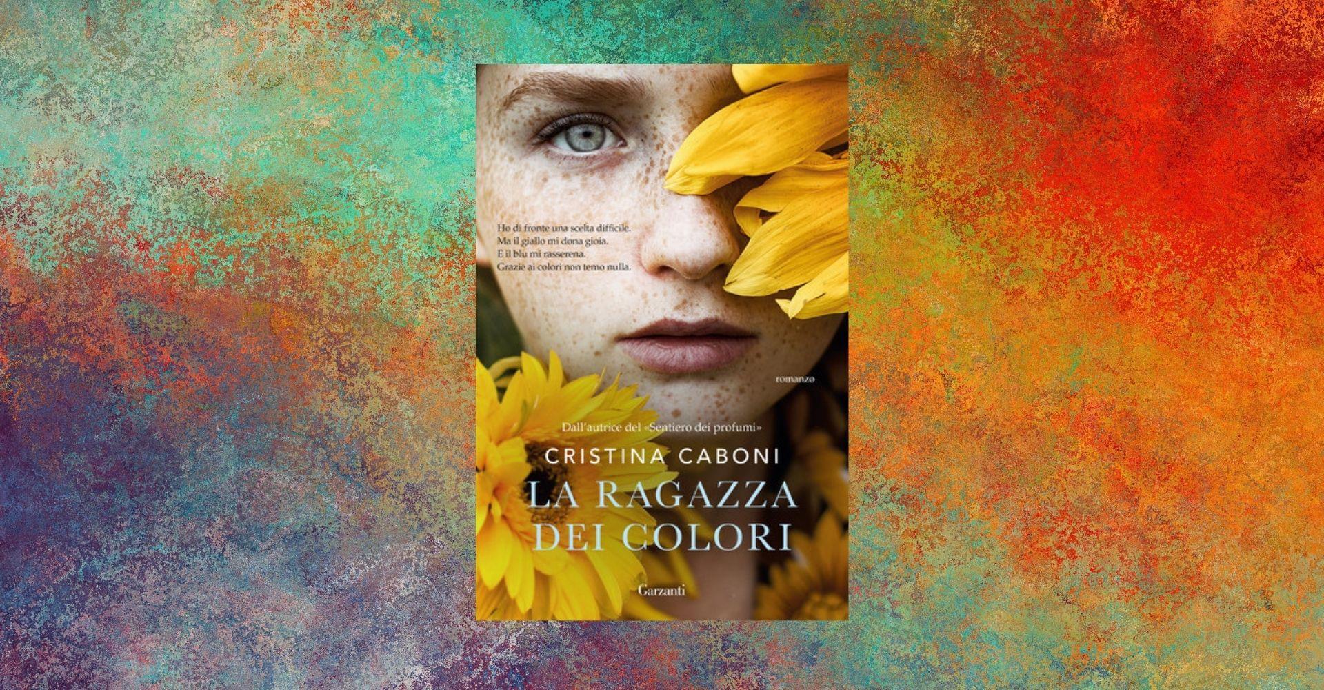 """""""La ragazza dei colori"""", il nuovo romanzo di Cristina Caboni"""